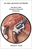 img - for In the Gravest Extreme: The Role of the Firearm in Personal Protection book / textbook / text book
