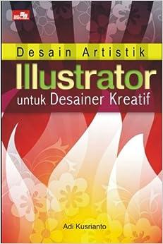 Desain Artistik Illustrator untuk Desainer Kreatif (Indonesian Edition