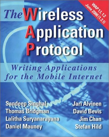 The Wireless Application Protocol: Writing Applications for the Mobile Internet