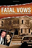 Fatal Vows: The Tragic Wives of Sergeant Drew Peterson by Hosey, Joseph Published by Phoenix Books 1st (first) edition (2008) Hardcover