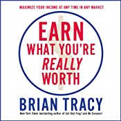 Earn What You're Really Worth: Maximize Your Income at Any Time in Any Market | [Brian Tracy]