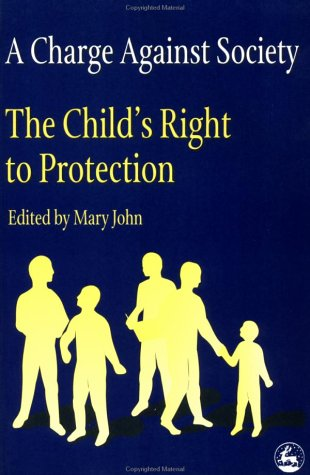 A Charge Against Society: The Child's Right to Protection (Children in Charge Ser No 3)