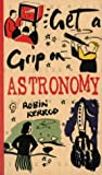 Get a Grip On Astronomy (Get a Grip on...S.) (0297827014) by Kerrod, Robin