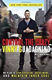 Vinny Guadagnino Control the Crazy: My Plan to Stop Stressing, Avoid Drama, and Maintain Inner Cool