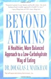img - for Beyond Atkins: A Healthier, More Balanced Approach to a Low Carbohydrate Way of Eating by Markham, Douglas J. (2005) Paperback book / textbook / text book