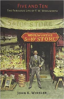 Five And Ten: The Fabulous Life Of F.W. Woolworth