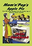 img - for Mom 'n' Pop's Apple Pie Cookbook: Over 300 Great Recipes from the Golden Age of American Home Cooking! book / textbook / text book