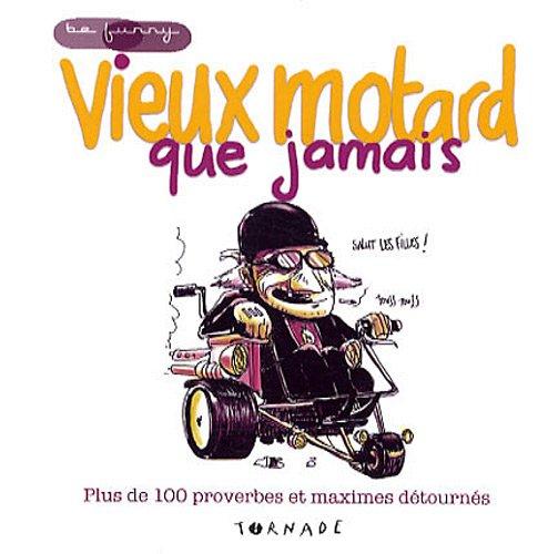 Vieux motard que jamais : Plus de 100 proverbes et maximes détournés