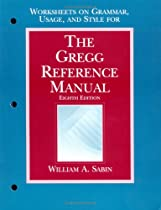 The Gregg Reference Manual, Eighth Edition: Worksheets on Grammar, Usage, and Style
