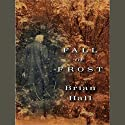 Fall of Frost (       UNABRIDGED) by Brian Hall Narrated by Dick Hill