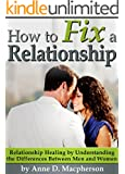 How to Fix a Relationship: Relationship Healing by Understanding the Differences Between Men and Women (English Edition)