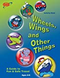Wheels, Wings and Other Things: A Guide to Fun and Safe Travel