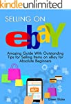 Selling On eBay: Amazing Guide With O...
