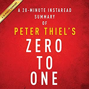A 20-minute Summary of Peter Thiel's Zero to One: Notes on Startups, or How to Build the Future Hörbuch