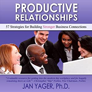 Productive Relationships: 57 Strategies for Building Stronger Business Connections | [Jan Yager]