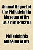 Annual Report of the Philadelphia Museum of Art (v. 7 (1918-1921)) (1153283611) by Art, Philadelphia Museum of