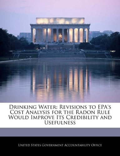 Drinking Water: Revisions to EPA's Cost Analysis for the Radon Rule Would Improve Its Credibility and Usefulness