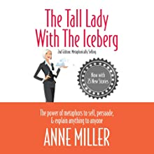 The Tall Lady With the Iceberg: The Power of Metaphor to Sell, Persuade & Explain Anything to Anyone | Livre audio Auteur(s) : Anne Miller Narrateur(s) : Sandy Weaver Carman