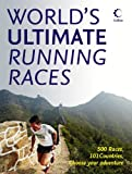 World's Ultimate Running Races: 500 Races, 101 Countries, Choose Your Adventure