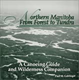 img - for Northern Manitoba from Forest to Tundra : A Canoeing Guide and Wilderness Companion book / textbook / text book