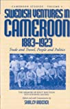 img - for Swedish Ventures in Cameroon, 1833-1923: Trade and Travel, People and Politics (Cameroon Studies, V. 4) book / textbook / text book