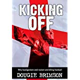 Kicking Off: Why hooliganism and racism are killing footballby Dougie Brimson