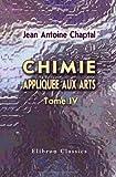 echange, troc Jean Antoine Chaptal - Chimie appliquée aux arts: Tome 4