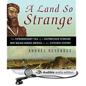 A Land So Strange - The Epic Journey of Cabeza de Vaca - Andres Resendez