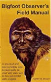 Bigfoot Observer's Field Manual: A practical and easy-to-follow step-by-step guide to your very own face-to-face encounter with a legend