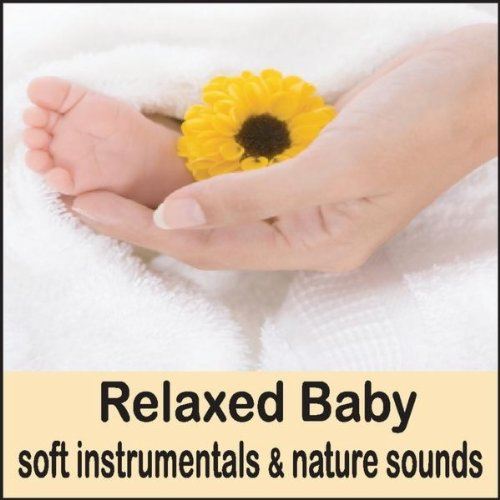 Relaxed Baby: Soft Instrumentals & Nature Sounds (Lullaby Music, Baby Lullabies, Music for Babies Bedtime)