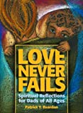 img - for Love Never Fails: Spiritual Reflections for Dads of All Ages book / textbook / text book