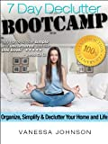 The 7 Day Declutter Bootcamp: Minimalist Stratgies to Organize, Simplify and Declutter Your Home and Life (English Edition)