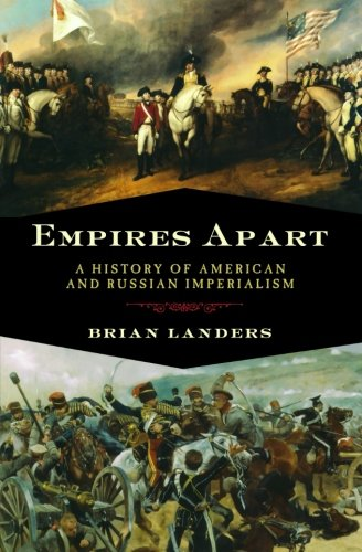 Empires Apart: A History of American and Russian Imperialism [Landers, Brian] (Tapa Blanda)