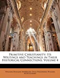 Primitive Christianity: Its Writings and Teachings in Their Historical Connections, Volume 4 (1143454766) by Morrison, William Douglas