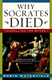 Why Socrates Died: Dispelling the Myths (0771088523) by Waterfield, Robin
