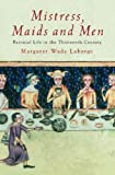 Mistress, Maids and Men: Baronial Life in the Thirteenth Century (1842124994) by Wade Labarge, Margaret