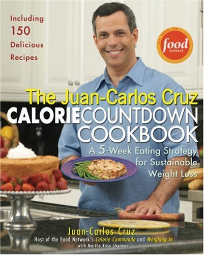 The Juan-Carlos Cruz Calorie Countdown Cookbook: A 5-Week Eating Strategy for Sustainable Weight Loss