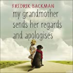 My Grandmother Sends Her Regards and Apologises | Fredrik Backman