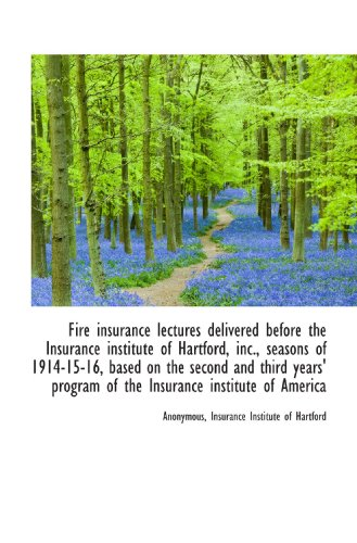 Fire insurance lectures delivered before the Insurance institute of Hartford, inc., seasons of 1914-