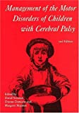 Management of the Motor Disorders of Children with Cerebral Palsy (Clinics in Developmental Medicine (Mac Keith Press))
