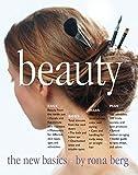 Beauty: The New Basics by Berg, Rona (2000) Paperback