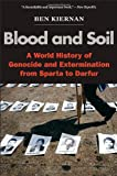 "Ben Kiernan, ""Blood and Soil: A World History of Genocide and Extermination from Sparta to Darfur"" (Yale UP, 2007)"
