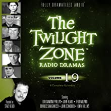 The Twilight Zone Radio Dramas, Volume 19 Radio/TV Program by Rod Serling, Earl Hamner Jr., Richard Matheson, Charles Beaumont Narrated by  full cast