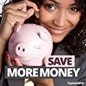 Save More Money Hypnosis: Make Your Dollars & Cents Add Up, using Hypnosis Speech by  Hypnosis Live Narrated by  Hypnosis Live