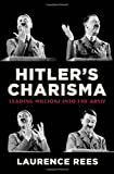 Hitlers Charisma: Leading Millions into the Abyss