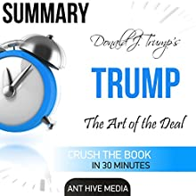 Donald J. Trump's TRUMP: The Art of the Deal Summary Audiobook by  Ant Hive Media Narrated by D. J. Ewald