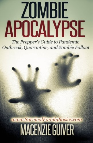 [Zombie Apocalypse: The Prepper's Guide to Pandemic Outbreak, Quarantine, and Zombie Fallout (Survival Family Basics - Preppers Survival Handbook] (Zombie Quarantine)