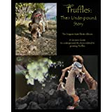 Truffles: Their Underground Story: The Dragons Nest Photo Album. A Growers Guide to underground structures related...