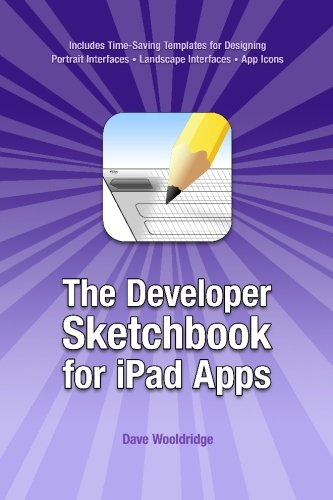 The Developer Sketchbook for iPad Apps [Wooldridge, Dave] (Tapa Blanda)