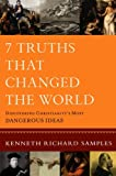 Image of 7 Truths That Changed the World: Discovering Christianity's Most Dangerous Ideas (Reasons to Believe)